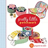Pretty Little Patchwork, Lark Books, 1454708565