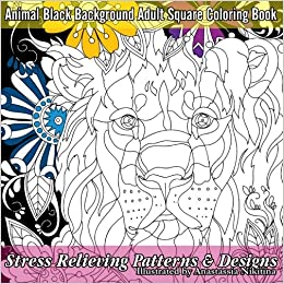 Buy Animal Adult Black Background Square Coloring Book Stress Relieving Patterns Designs Beautiful Books Volume 85 Online At Low