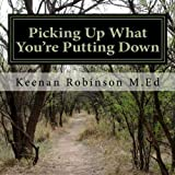 Picking up What You're Putting Down, Keenan Robinson, 1492780820