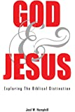 God and Jesus; Exploring the Biblical Distinction