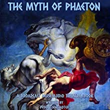 The Myth of Phaeton: A Broadcast Muse Audio Theatre Audiobook Audiobook by Peter Eisenstadter Narrated by  Multiple Artists