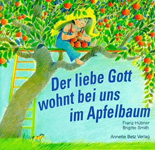 Der liebe Gott wohnt bei uns im Apfelbaum