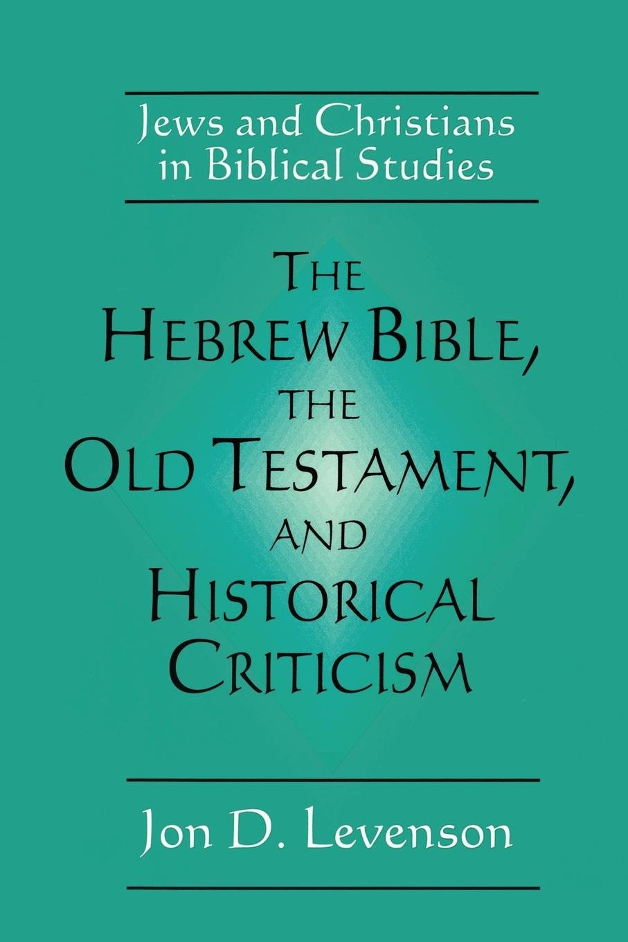 The Hebrew Bible, the Old Testament, and Historical Criticism: Jews and Christians  in Biblical Studies: Amazon.co.uk: Jon Douglas Levenson: 9780664254070: ...