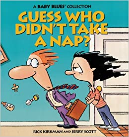 Guess Who Didn't Take a Nap? (Baby Blues Collection): Jerry Scott, Rick Kirkman: 9780836217155: Amazon.com: Books