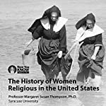 The History of Women Religious in the United States | Prof. Margaret Susan Thompson PhD