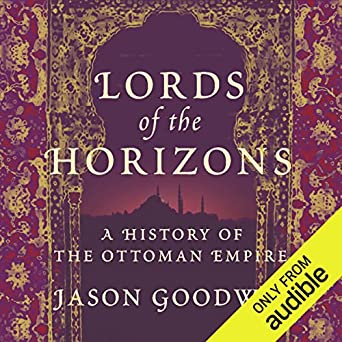 Amazon com: Lords of the Horizons: A History of the Ottoman