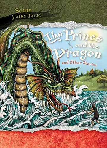 Read Online The Prince and the Dragon and Other Stories (Scary Fairy Tales) pdf epub