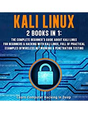 Kali Linux: 2 Books in 1: The Complete Beginner's Guide About Kali Linux for Beginners & Hacking with Kali Linux, Full of Practical Examples of Wireless Networking & Penetration Testing