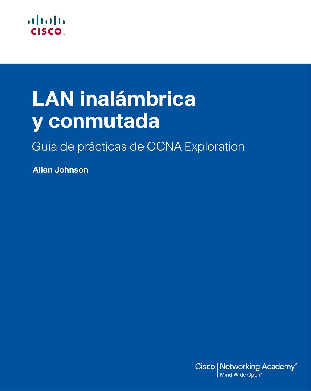 Lan inalábrica y conmutada. guía de prácticas de ccna exploration (Cisco Networking Academy) Tapa blanda – 1 ago 2009 Allan Johnson José Manuel Díaz Martín PRENTICE HALL 8483224771