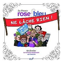 La France rose et bleu ne lâche rien: 60 dessins sur la France réactionnaire qui s'assume (French Edition)