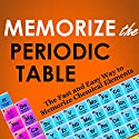 Memorize the Periodic Table: The Fast and Easy Way to Memorize Chemical Elements Audiobook by Kyle Buchanan, Dean Roller Narrated by Dean Roller