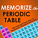 Memorize the Periodic Table: The Fast and Easy Way to Memorize Chemical Elements | Kyle Buchanan,Dean Roller