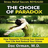 The Choice of Paradox: How 'Opposite Thinking' Can Improve Your Life and Reduce Your Stress