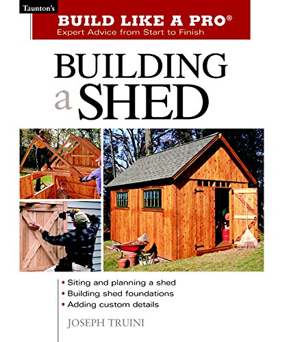 Building a Shed: Siting and Planning a Shed, Building Shed Foundations, Adding Custom Details (Build Like a Pro Series) (Custom Patios)