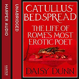 Catullus' Bedspread: The Life of Rome's Most Erotic Poet Audiobook