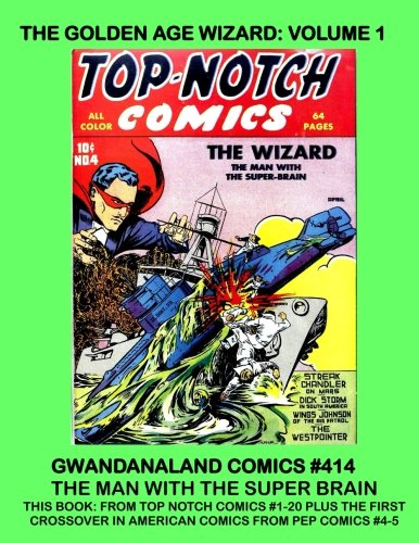 The Golden Age Wizard: Volume 1: Gwandanaland Comics #414 - The Man With The Super-Brain! -- This Book: From Top Notch Comics #1-20 Plus His Crossover Story in Pep Comics #4-5 with The Shield!