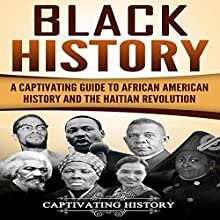 Black History: A Captivating Guide to African American History and the Haitian Revolution Audiobook by Captivating History Narrated by Duke Holm