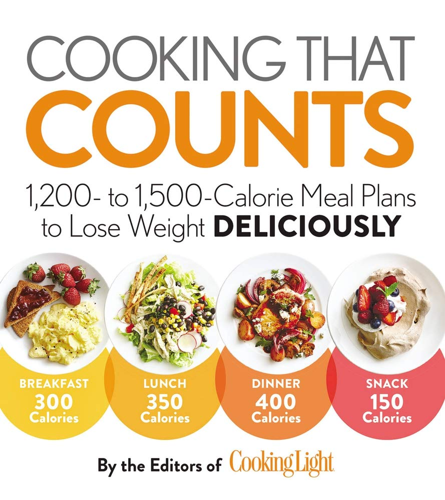 Cooking That Counts 1 200 To 1 500 Calorie Meal Plans To Lose Weight Deliciously The Editors Of Cooking Light 9780848749507 Amazon Com Books