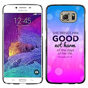 Be Good Phone Accessory // Dura Cáscara cubierta Protectora Caso Carcasa Funda de Protección para Samsung Galaxy S6 SM-G920 // BIBLE She Brings Him Good Not Harm2 - Proverbs 31:12