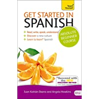 Get Started in Spanish Absolute Beginner Course: (Book and audio support) (Teach Yourself)