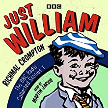 Just William: A BBC Radio Collection: Classic Readings from the BBC Archive Radio/TV Program by Richmal Crompton Narrated by Martin Jarvis
