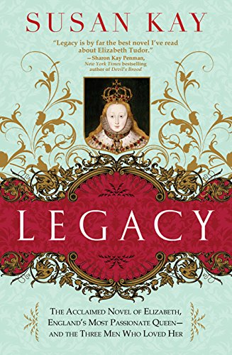 Legacy: The Acclaimed Novel of Elizabeth, England's Most Passionate Queen -- and the Three Men Who Loved Her ()