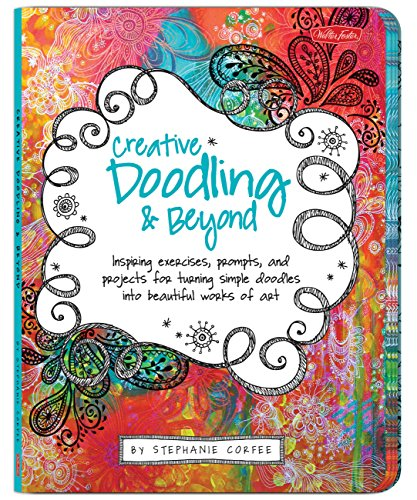 Creative Doodling & Beyond: Inspiring exercises, prompts, and projects for turning simple doodles into beautiful works of art (Creative...and Beyond) (Learn To Doodle)