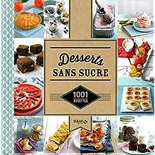 Desserts sans sucre: 1001 recettes