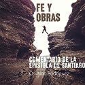 Fe Y Obras: Commentario De La Epistola De Santiago [Faith and Works: Review of the Epistle of James] Audiobook by Osvaldo Rodriguez Narrated by Rafael Serrano