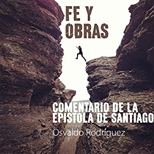 Fe Y Obras: Commentario De La Epistola De Santiago [Faith and Works: Review of the Epistle of James] Audiobook
