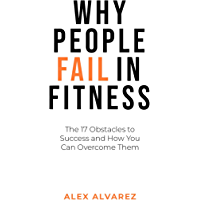 Why People Fail In Fitness: The 17 Obstacles To Success and How You Can Overcome Them (English Edition)