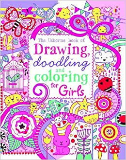 the usborne book of drawing doodling and coloring for girls lucy bowman erica harrison emily beevers 9780794532970 amazoncom books - Usborne Coloring Books