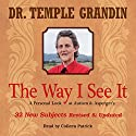 The Way I See It: A Personal Look at Autism & Asperger's: 32 New Subjects Revised & Expanded Hörbuch von Temple Grandin Gesprochen von: Colleen Patrick