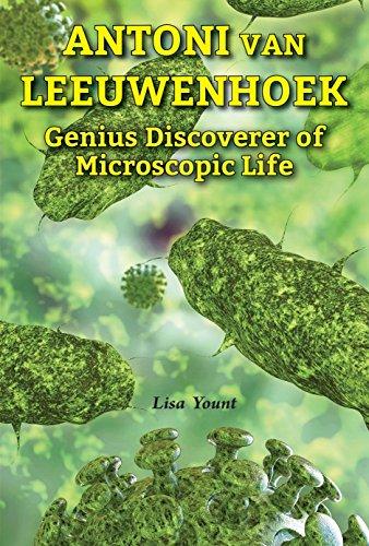 Antoni Van Leeuwenhoek: Genius Discoverer of Microscopic Life (Genius Scientists and Their Genius Ideas)