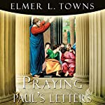 Praying Paul's Letters: Praying the Scriptures | Elmer Towns