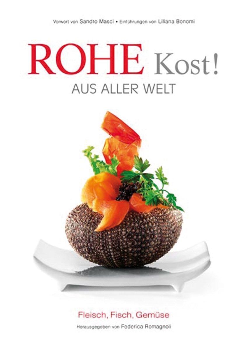 Rohe Kost!: Aus aller Welt (Sachbuch)