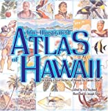 The Illustrated Atlas of Hawaii: An Island Heritage Book with a History of Hawaii