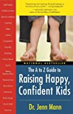 The to Z Guide to Raising Happy, Confident Kids