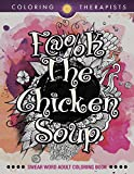 F@#k The Chicken Soup: Swear Word Adult Coloring