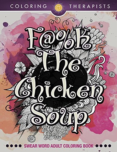 F@#k The Chicken Soup: Swear Word Adult Coloring Book (Swear Word Coloring and Art Book Series) (Top 100 Best Cartoons)