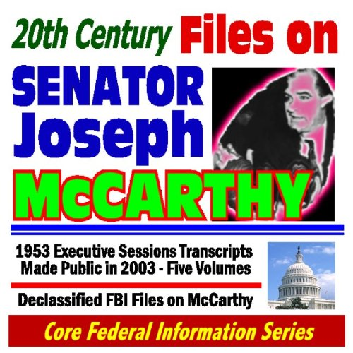 20th Century Files on Senator Joseph McCarthy - 1953 Executive Sessions Transcripts Made Public in 2003 (Five Volumes) Plus Declassified FBI Files on McCarthy (Core Federal Information Series CD-ROM) pdf