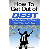 """How To Get Out Of Debt: The Seven Secrets The """"System"""" Doesn't Want You To Know (Debt Free, Budget plan, Debt Management, How to Save Money) (English Edition)"""