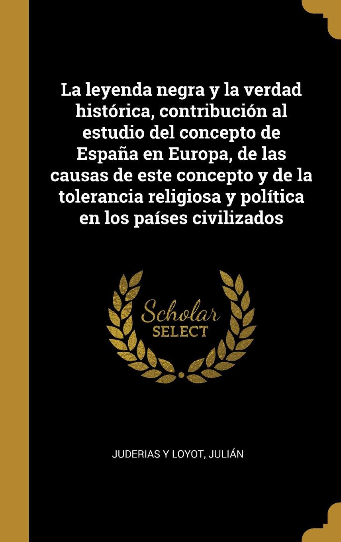 La leyenda negra y la verdad histórica, contribución al estudio ...