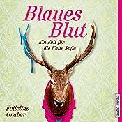 Blaues Blut: Ein Fall für die Kalte Sofie (Die Kalte Sofie 3) | Felicitas Gruber