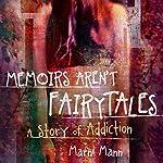 Memoirs Aren't Fairytales: A Story of Addiction | Marni Mann