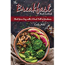 The Breakfast Bowl Cookbook: Start Your Day with A Bowl Full of Goodness