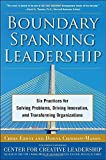 Boundary Spanning Leadership: Six Practices for Solving Problems, Driving Innovation, and Transforming Organizations by Ernst, Chris, Chrobot-Mason, Donna (2010) Hardcover