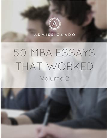 50 MBA Essays That Worked Volume 2 50 Essays That