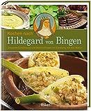 Kochen nach Hildegard von Bingen: Gesunde Ernährung und Wohlbefinden im Einklang mit der Natur