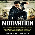 Motivation: 12 Incredibly Effective Habits to Acquire Bulletproof Self-Discipline, Dominate Your Day, and Revolutionize Your Life: Motivation Series | Mark Eriksson